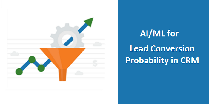 AI/ML for Lead Conversion Probability in CRM