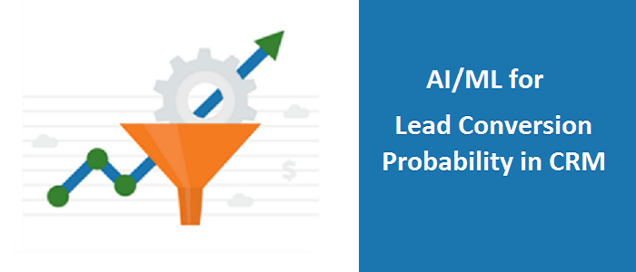 AI/ML for Lead Conversion Probability in CRM