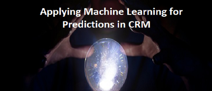 Applying Machine Learning for Predictions in CRM